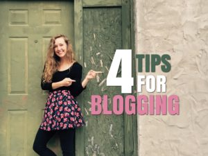 4 Four Tips for blogging tipss for writing a blog bloggers 2017
